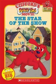 Clifford's Really Big Movie The Star of the Show (Clifford the Big Red Dog) (Big Red Reader Series) (9780439627498) Dena Neusner, Barry Goldberg Books
