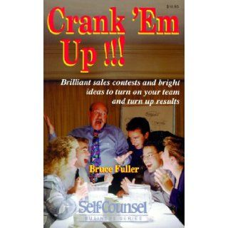 Crank 'em Up Brillant Sales Contests and Bright Ideas to Turn on Your Team and Turn Up Results (Self Counsel Business) Bruce Fuller 0069635007990 Books