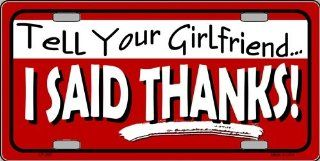 Tell Your Girlfriend I Said Thanks Novellty Aluminum License Plate Tag Automotive