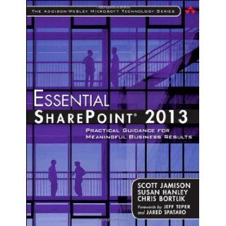 Essential SharePoint® 2013 Practical Guidance for Meaningful Business Results (3rd Edition) (Addison Wesley Microsoft Technology Series) Scott Jamison, Susan Hanley, Chris Bortlik 9780321884114 Books