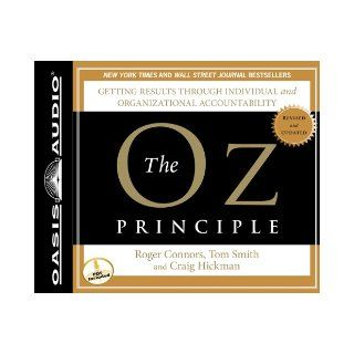 The Oz Principle Getting Results Through Individual and Organizational Accountability (Smart Audio) Roger Connors, Tom Smith, Craig Hickman, Wayne Shepherd 9781598599206 Books