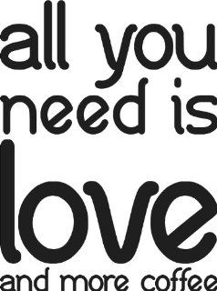 All You Need Is Love and More Coffee Kitchen Cute Vinyl Wall Art Saying Decal Graphics Matte Black   Wall Decor Stickers