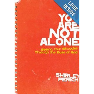 You Are Not Alone Seeing Your Struggles Through the Eyes of God (Invert) Shirley Perich Books