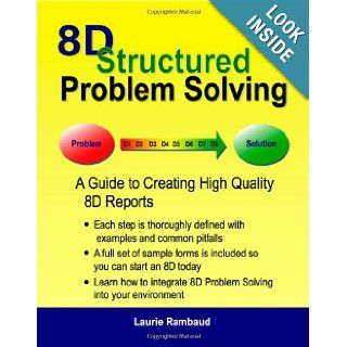 8D Structured Problem Solving A Guide to Creating High Quality 8D Reports Laurie Rambaud 9780979055300 Books
